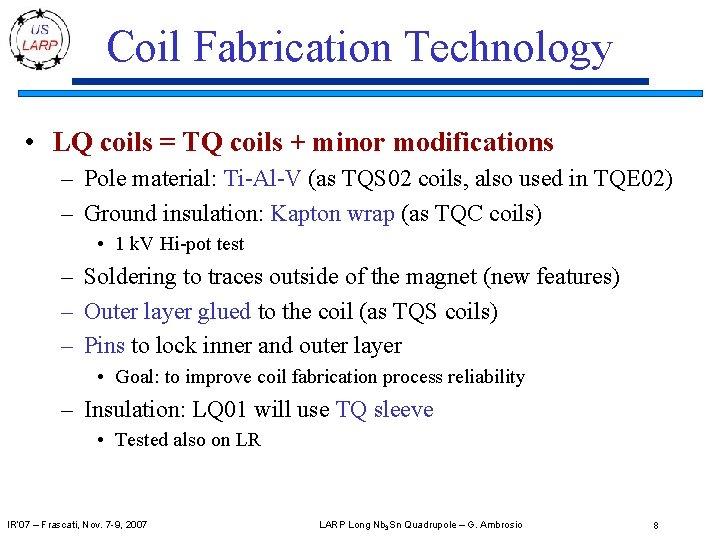 Coil Fabrication Technology • LQ coils = TQ coils + minor modifications – Pole