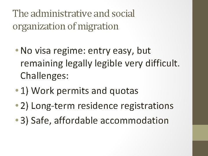 The administrative and social organization of migration • No visa regime: entry easy, but