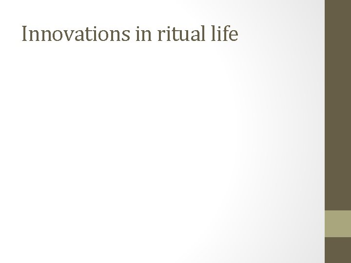 Innovations in ritual life
