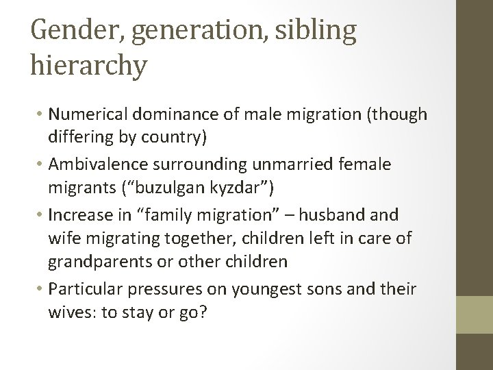 Gender, generation, sibling hierarchy • Numerical dominance of male migration (though differing by country)