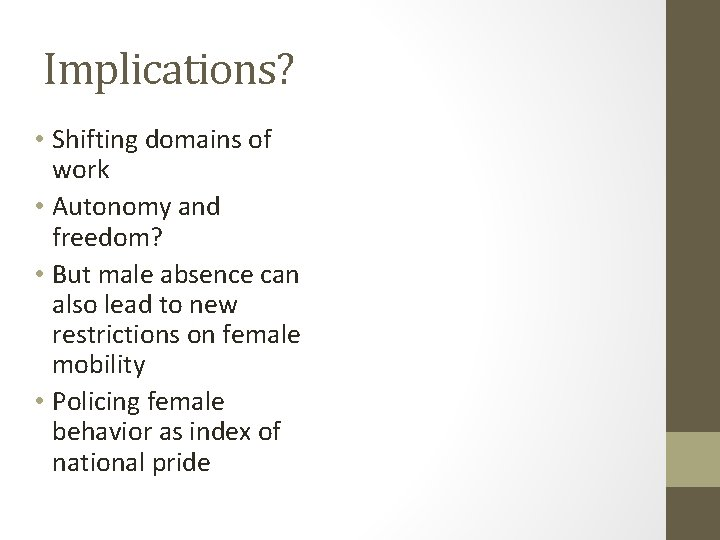 Implications? • Shifting domains of work • Autonomy and freedom? • But male absence