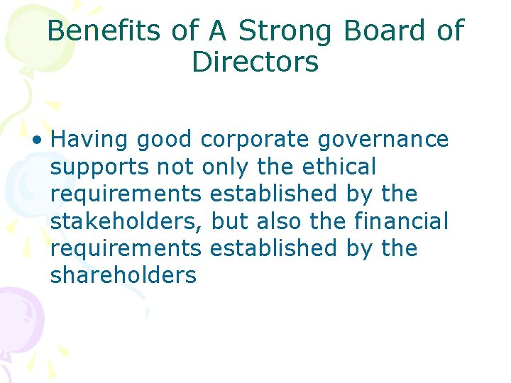 Benefits of A Strong Board of Directors • Having good corporate governance supports not