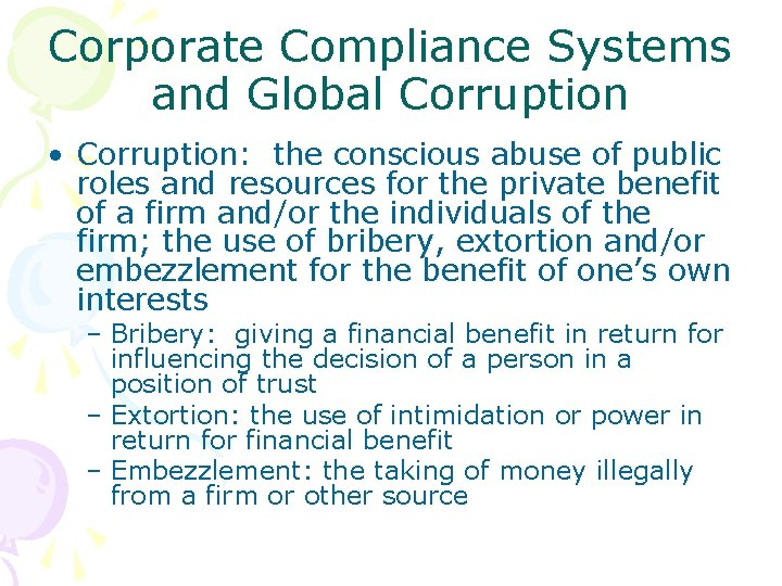 Corporate Compliance Systems and Global Corruption • Corruption: the conscious abuse of public roles