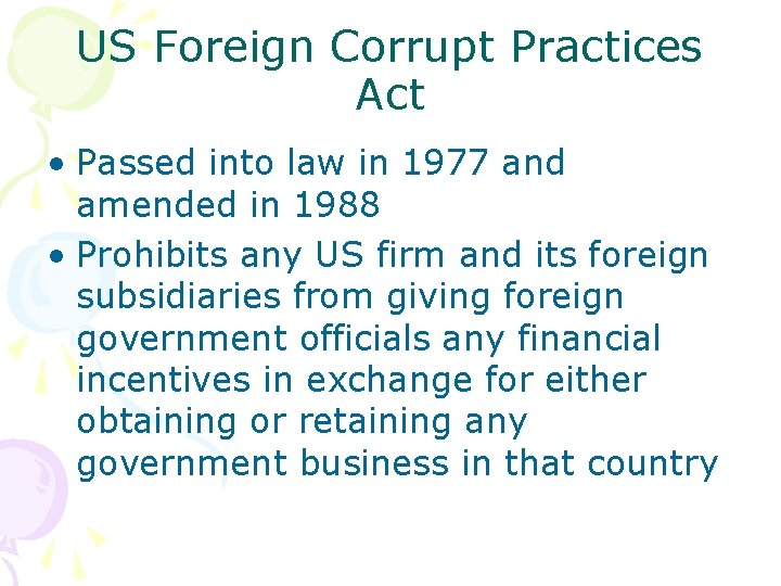 US Foreign Corrupt Practices Act • Passed into law in 1977 and amended in