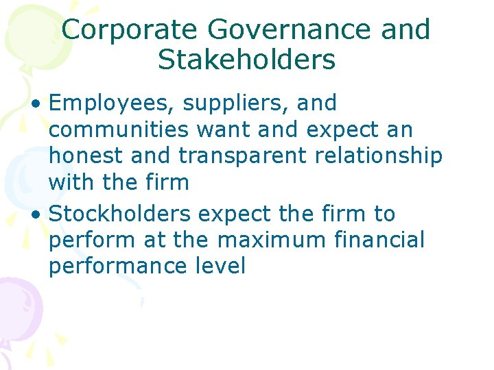 Corporate Governance and Stakeholders • Employees, suppliers, and communities want and expect an honest