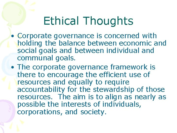 Ethical Thoughts • Corporate governance is concerned with holding the balance between economic and
