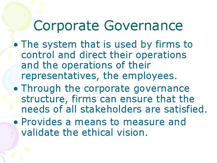 Corporate Governance • The system that is used by firms to control and direct