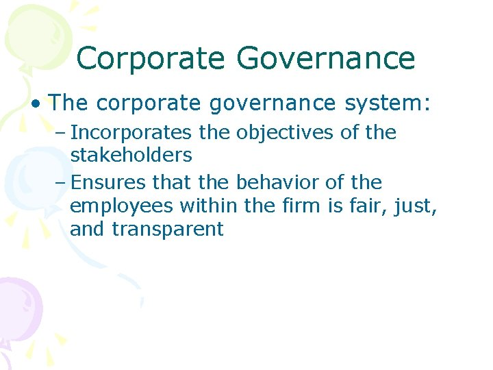Corporate Governance • The corporate governance system: – Incorporates the objectives of the stakeholders