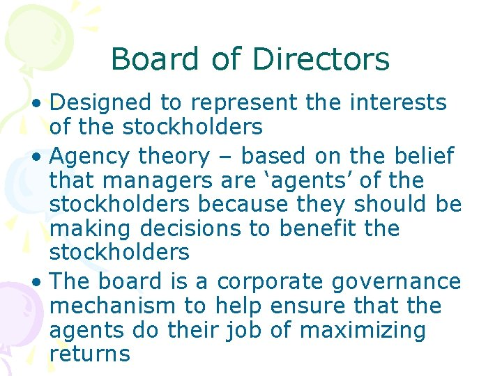 Board of Directors • Designed to represent the interests of the stockholders • Agency