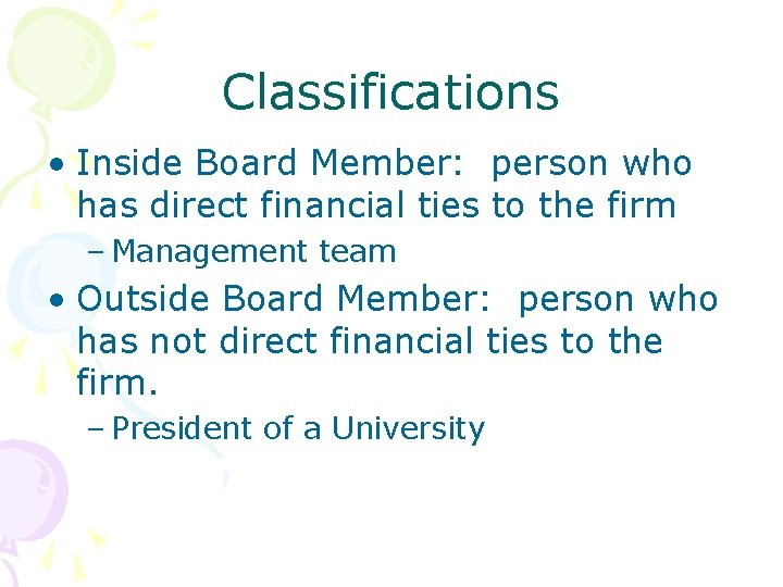 Classifications • Inside Board Member: person who has direct financial ties to the firm