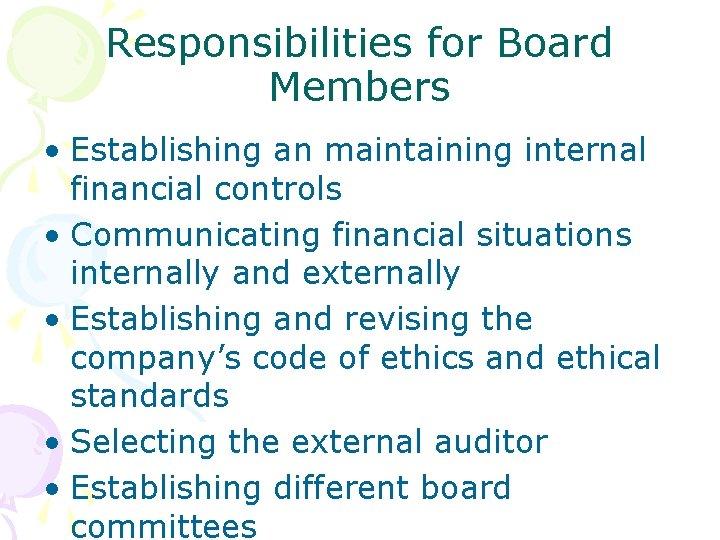 Responsibilities for Board Members • Establishing an maintaining internal financial controls • Communicating financial