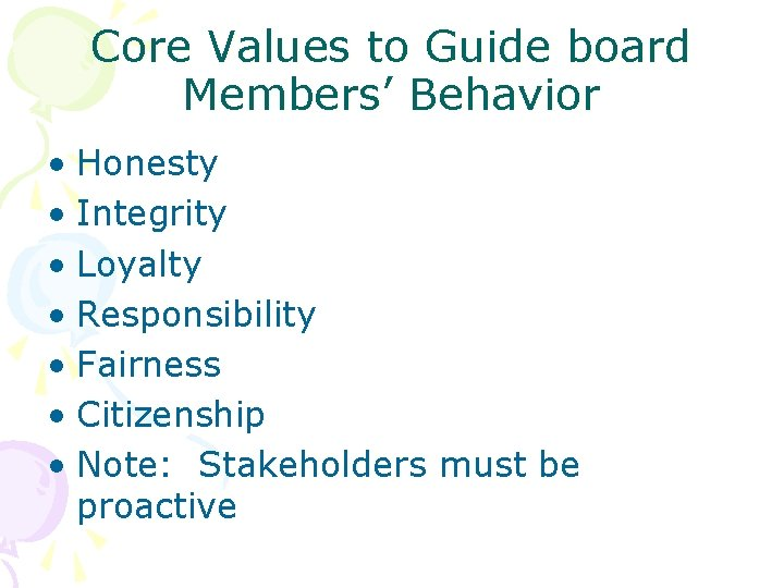 Core Values to Guide board Members' Behavior • Honesty • Integrity • Loyalty •