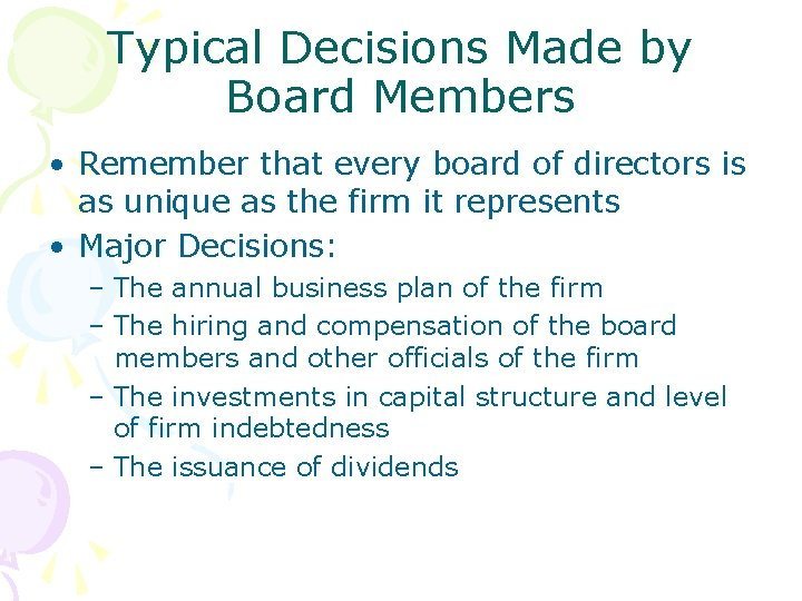 Typical Decisions Made by Board Members • Remember that every board of directors is