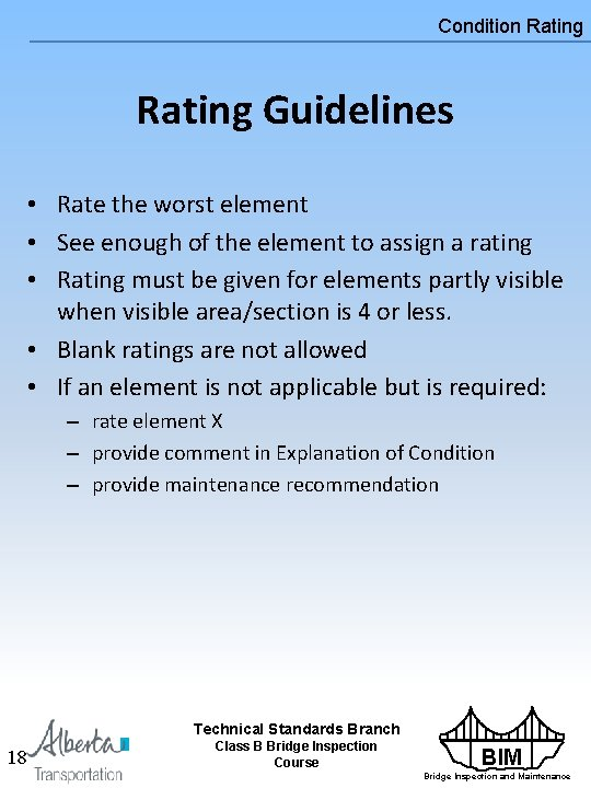 Condition Rating Guidelines • Rate the worst element • See enough of the element
