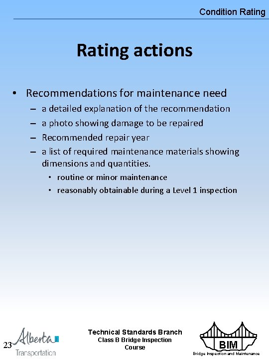 Condition Rating actions • Recommendations for maintenance need – – a detailed explanation of
