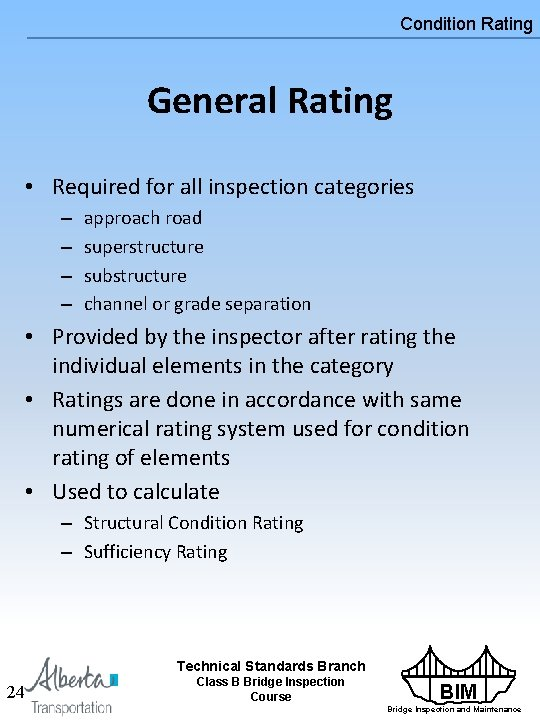 Condition Rating General Rating • Required for all inspection categories – – approach road