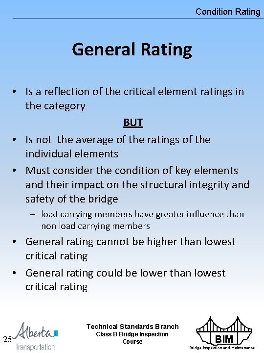Condition Rating General Rating • Is a reflection of the critical element ratings in