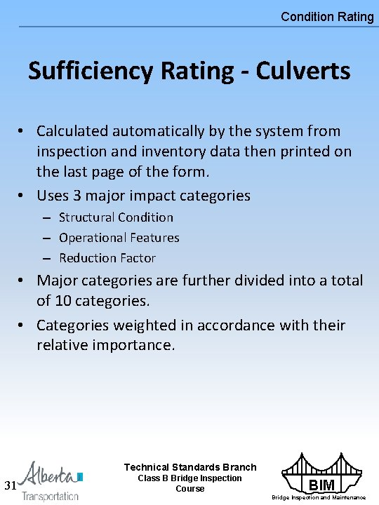 Condition Rating Sufficiency Rating - Culverts • Calculated automatically by the system from inspection