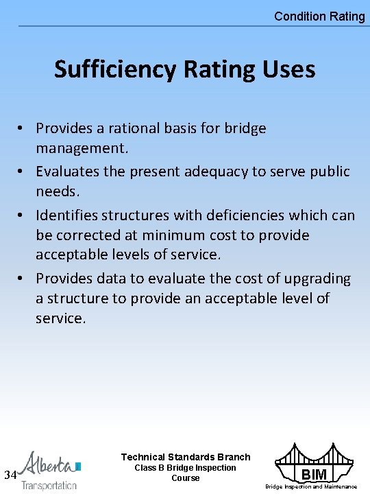 Condition Rating Sufficiency Rating Uses • Provides a rational basis for bridge management. •