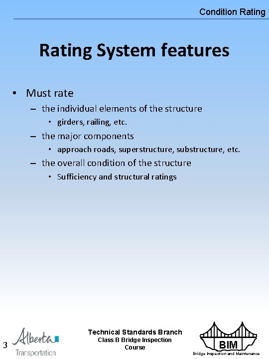 Condition Rating System features • Must rate – the individual elements of the structure