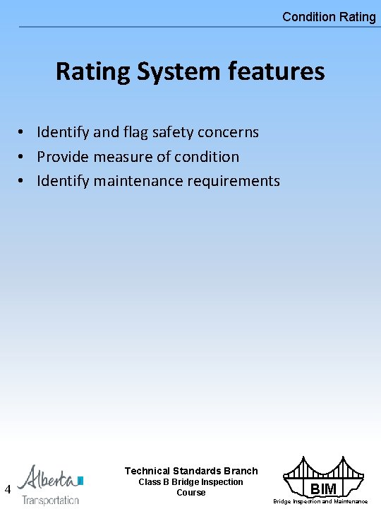 Condition Rating System features • Identify and flag safety concerns • Provide measure of