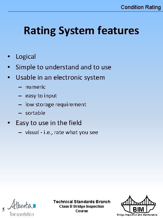 Condition Rating System features • Logical • Simple to understand to use • Usable