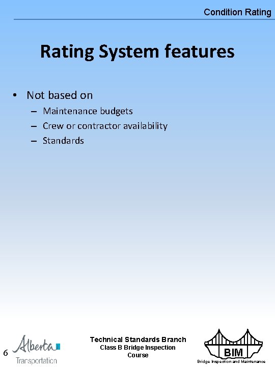 Condition Rating System features • Not based on – Maintenance budgets – Crew or
