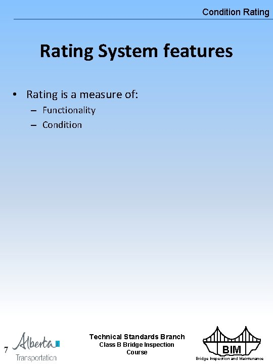 Condition Rating System features • Rating is a measure of: – Functionality – Condition