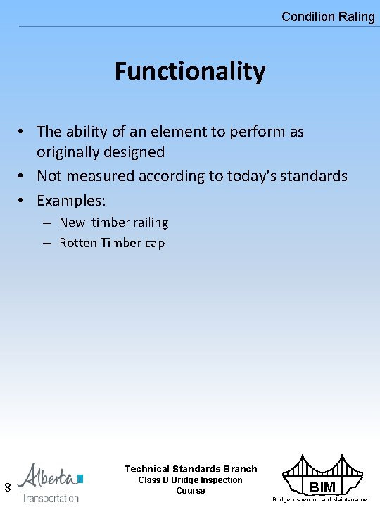 Condition Rating Functionality • The ability of an element to perform as originally designed