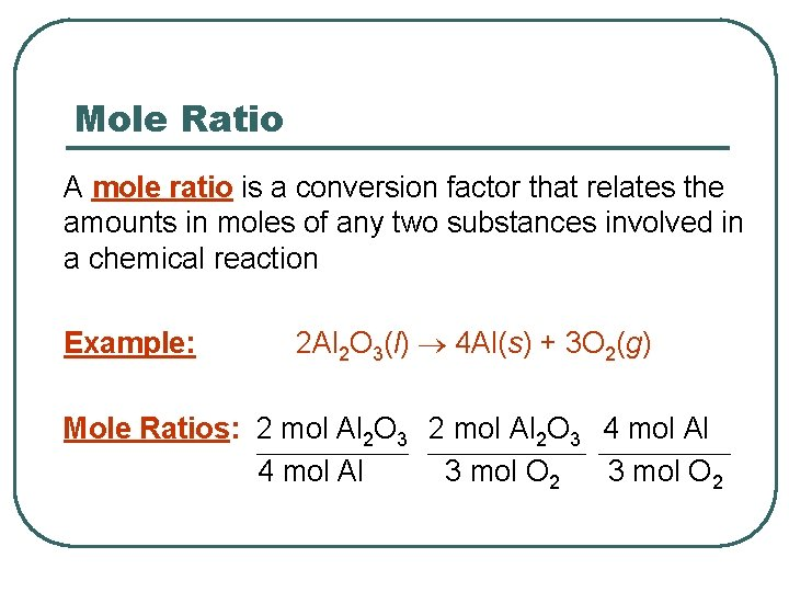 Mole Ratio A mole ratio is a conversion factor that relates the amounts in