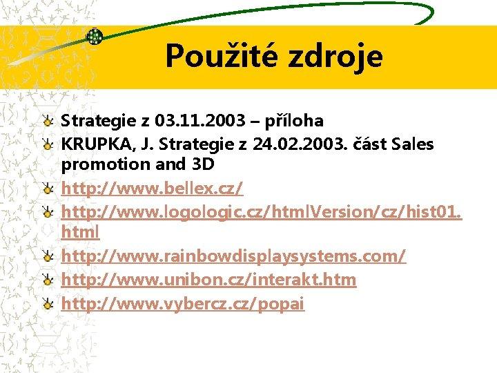 Použité zdroje Strategie z 03. 11. 2003 – příloha KRUPKA, J. Strategie z 24.
