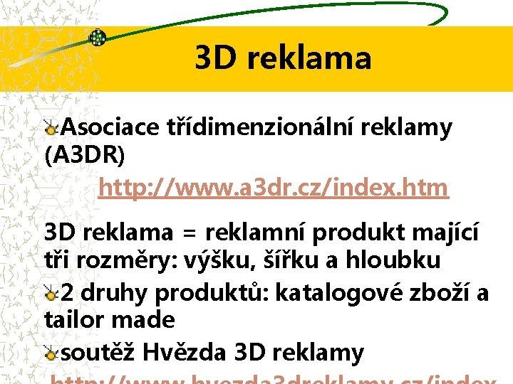 3 D reklama Asociace třídimenzionální reklamy (A 3 DR) http: //www. a 3 dr.