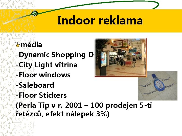 Indoor reklama média -Dynamic Shopping Display -City Light vitrína -Floor windows -Saleboard -Floor Stickers