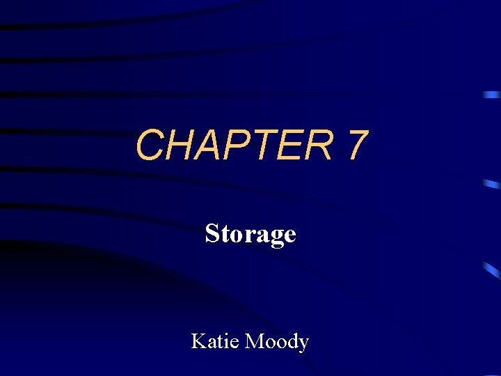 CHAPTER 7 Storage Katie Moody