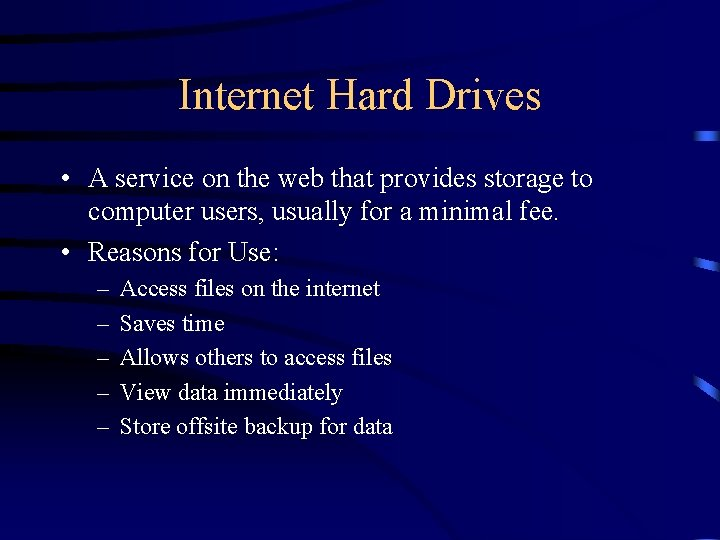 Internet Hard Drives • A service on the web that provides storage to computer