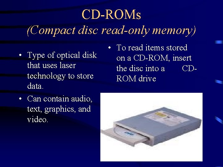 CD-ROMs (Compact disc read-only memory) • Type of optical disk that uses laser technology