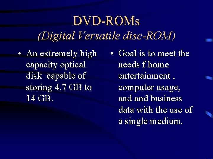 DVD-ROMs (Digital Versatile disc-ROM) • An extremely high capacity optical disk capable of storing
