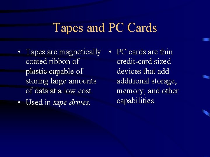 Tapes and PC Cards • Tapes are magnetically • PC cards are thin coated