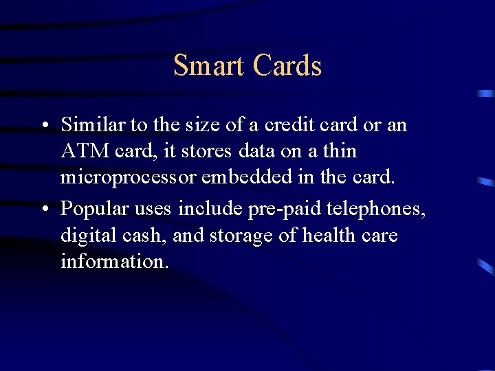 Smart Cards • Similar to the size of a credit card or an ATM