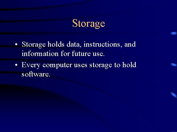 Storage • Storage holds data, instructions, and information for future use. • Every computer