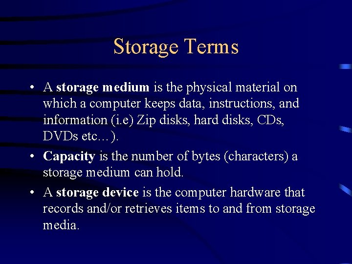 Storage Terms • A storage medium is the physical material on which a computer