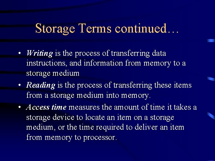 Storage Terms continued… • Writing is the process of transferring data instructions, and information
