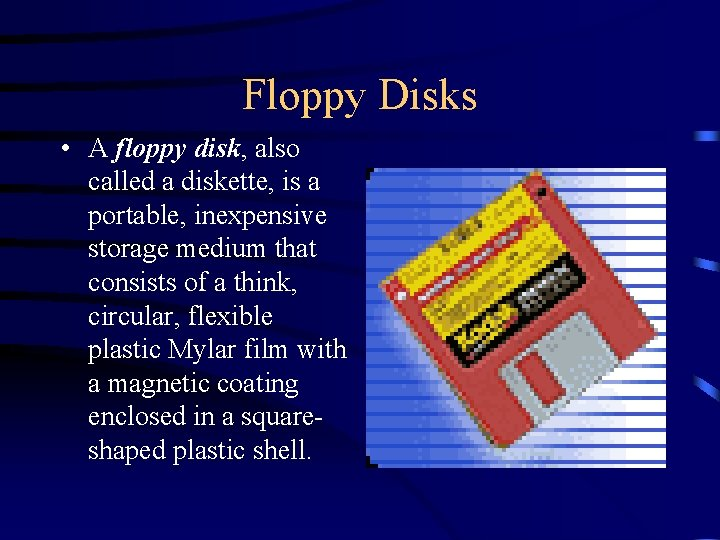 Floppy Disks • A floppy disk, also called a diskette, is a portable, inexpensive