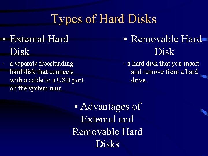 Types of Hard Disks • External Hard Disk • Removable Hard Disk - a