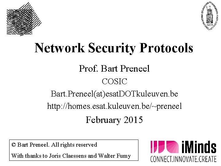 Network Security Protocols Prof. Bart Preneel COSIC Bart. Preneel(at)esat. DOTkuleuven. be http: //homes. esat.