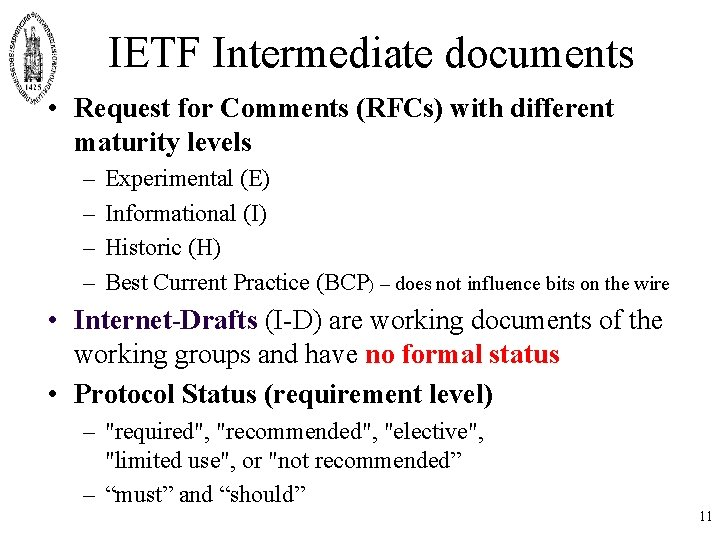 IETF Intermediate documents • Request for Comments (RFCs) with different maturity levels – –