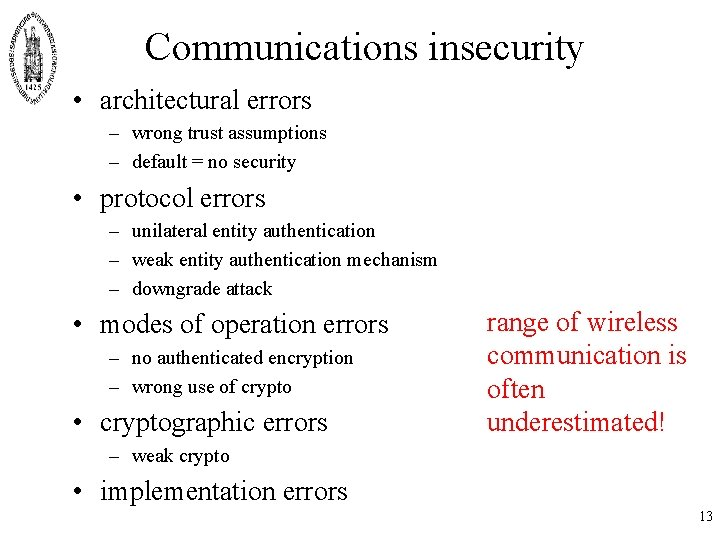 Communications insecurity • architectural errors – wrong trust assumptions – default = no security