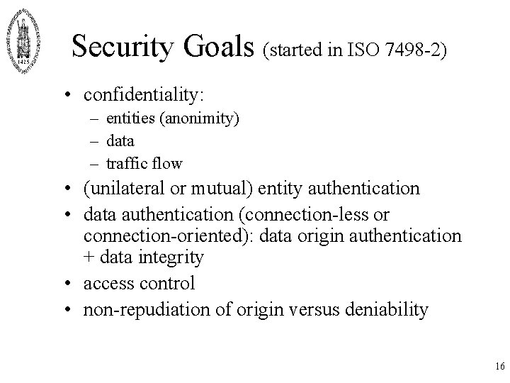 Security Goals (started in ISO 7498 -2) • confidentiality: – entities (anonimity) – data