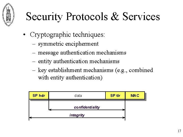 Security Protocols & Services • Cryptographic techniques: – – symmetric encipherment message authentication mechanisms