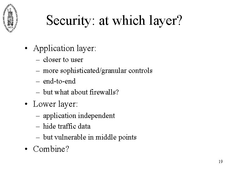 Security: at which layer? • Application layer: – – closer to user more sophisticated/granular